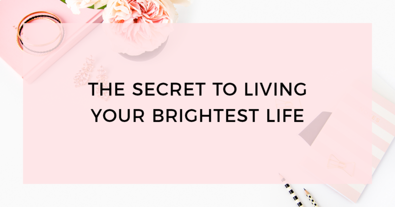 secret to living your brightest life